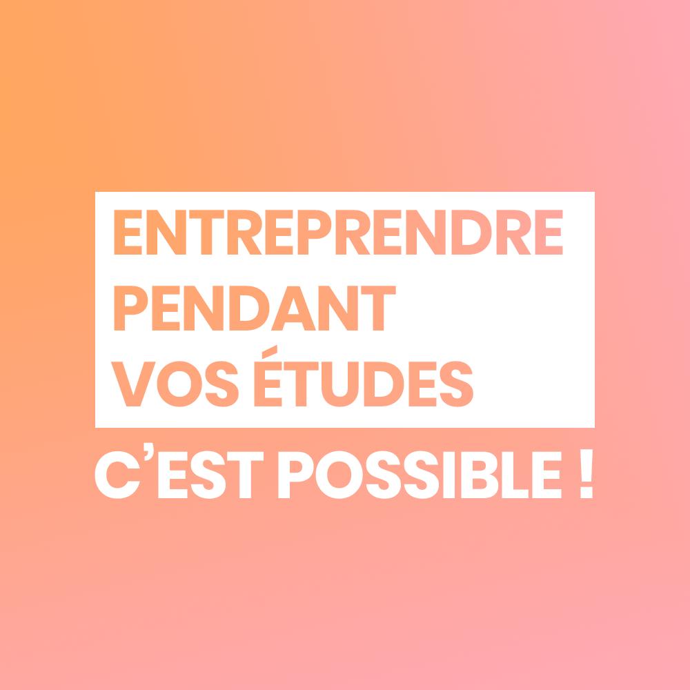 Entreprendre pendant vos études, c'est possible !