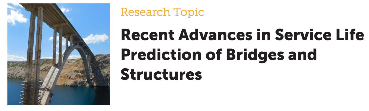 Research Topic Recent Advances in Service Life Prediction of Bridges and Structures